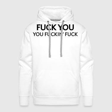 Fuck you, you fucking fucker! - Men's Premium Hoodie