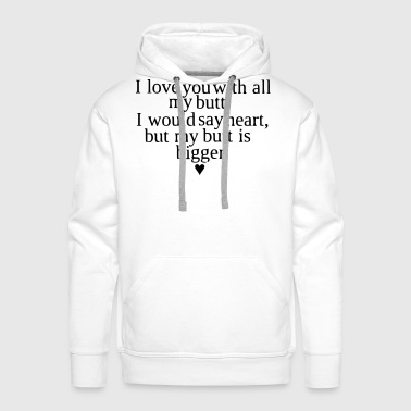 MY LOVE IS AS BIG AS MY ASS - Men's Premium Hoodie