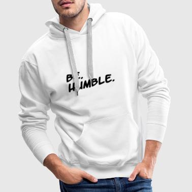 be humble / kendrick lamar / hiphop / gift - Men's Premium Hoodie