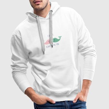 Sweet whales I whale always love you good present - Men's Premium Hoodie