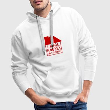 Architect / Architecture: I Judge Houses Not People - Men's Premium Hoodie