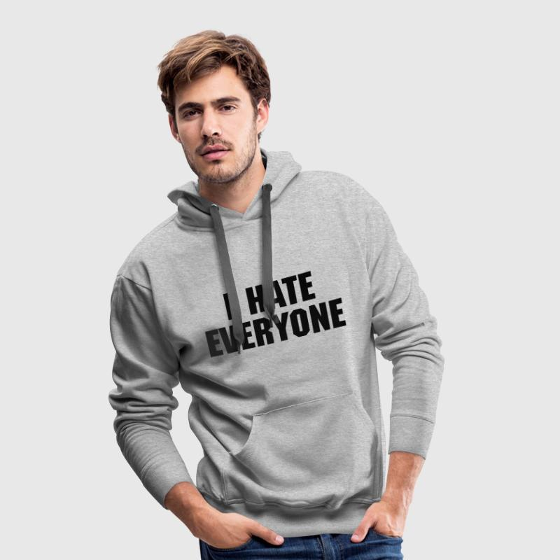 I Hate Everyone Tee shirts - Sweat-shirt à capuche Premium pour hommes