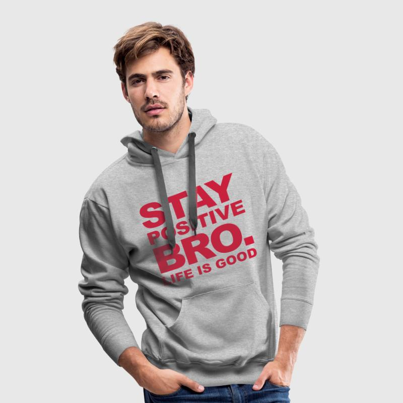Stay Positive Bro. - Life is good - Men's Premium Hoodie