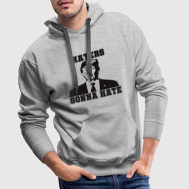 TRUMP HATERS GONNA HATE - Bluza męska Premium z kapturem