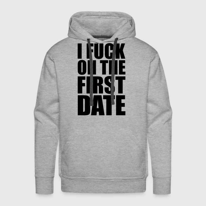 I Fuck on the First Date - Sweat-shirt à capuche Premium pour hommes