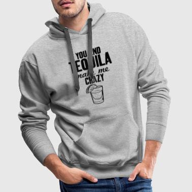 You And Tequila Make Me Crazy - Männer Premium Hoodie