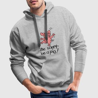 Be happy, be a pig! - Mannen Premium hoodie