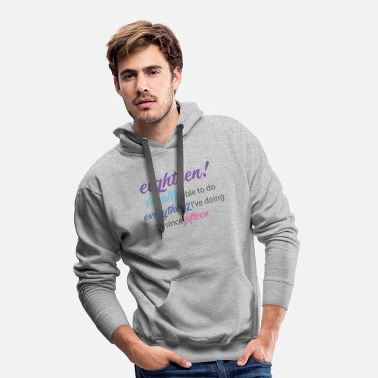 Eighteen Hoodies & Sweatshirts - 18th Birthday: Eighteen! Legally Able To Do Every - Men's Premium Hoodie heather grey