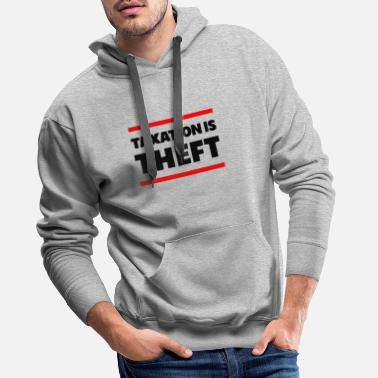 Libertarian Anarchy Taxation Is Theft Libertarian Anarchy - Men's Premium Hoodie