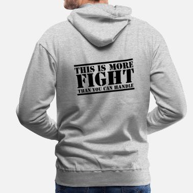 Fighter This is more FIGHT than you can handle funny - Men's Premium Hoodie