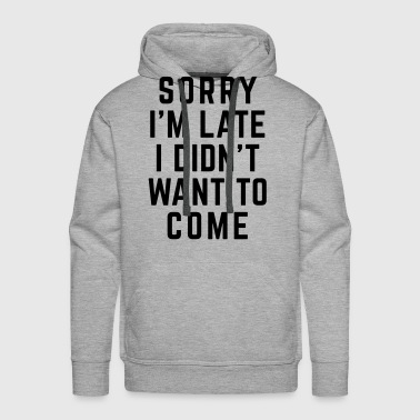Sorry I'm Late Funny Quote - Männer Premium Hoodie