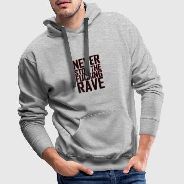 Never Stop The Fucking Rave | Music gift - Men's Premium Hoodie
