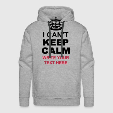 I Can't Keep Calm Write Your Text  - Men's Premium Hoodie