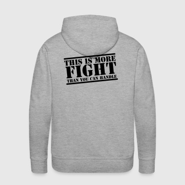 This is more FIGHT than you can handle funny - Men's Premium Hoodie