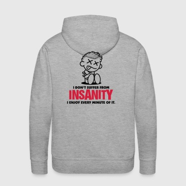 I do not suffer insanity. I love it! - Men's Premium Hoodie