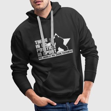 There is No Position in Sport As Noble As Goaltending - Men's Premium Hoodie