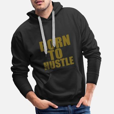 Gangsta Born To Hustle - Men's Premium Hoodie