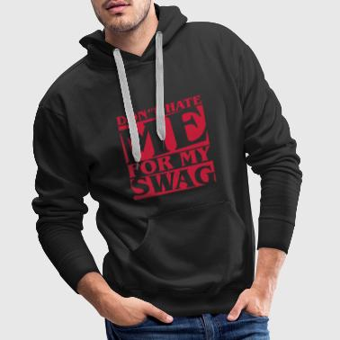 Don't hate me for my swag - Swagger - Men's Premium Hoodie