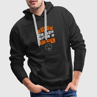 shhh no one cares, dont give a fuck, monday - Men's Premium Hoodie