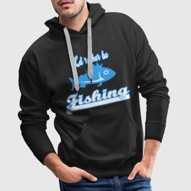 I'd rather be fishing - Men's Premium Hoodie