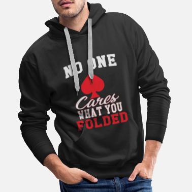 Game No One Cares What You Folded - Men's Premium Hoodie