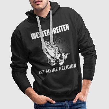 Western riding - my religion - Men's Premium Hoodie