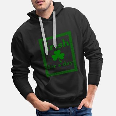 Day Irish For A Day - Sweat-shirt à capuche Premium pour hommes