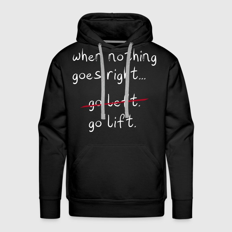 When Nothing goes right go Lift, Gym, Crossfit - Männer Premium Hoodie