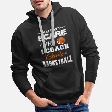 College You Don't scare me i coach Girls Basketball - Men's Premium Hoodie