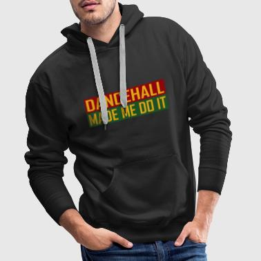 Dancehall Made Me Do It - Sweat-shirt à capuche Premium pour hommes
