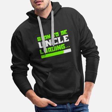 Uncle Soon to be Uncle, Uncle Loading, Uncle To Be - Men's Premium Hoodie