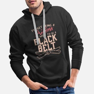 Taekwondo Forget Being A Princess I want to be a Black Belt - Männer Premium Hoodie