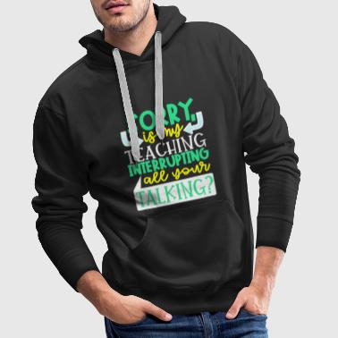 Teaching Talking Student Professor Funny - Men's Premium Hoodie