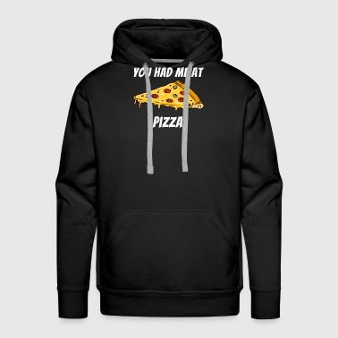 Pizza You got me pizza pizza piece - Men's Premium Hoodie