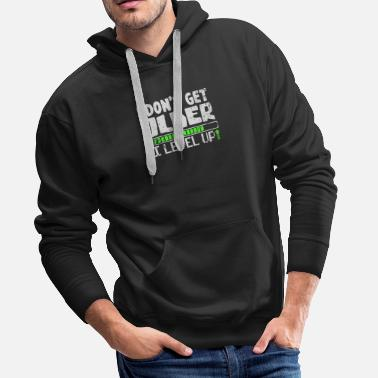 I do not get older I level up birthday gift - Men's Premium Hoodie