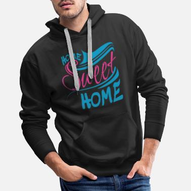 Home Sweet Home Home Sweet Home - Mannen premium hoodie