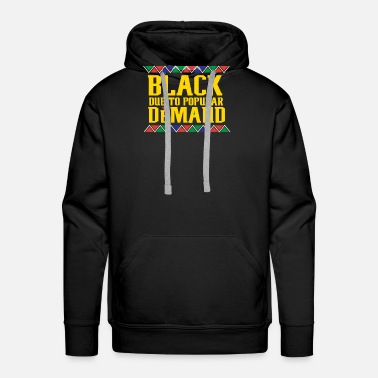 Afro Black Due To Popular Demand, Melanin Poppin, Black And Beautiful - Men's Premium Hoodie