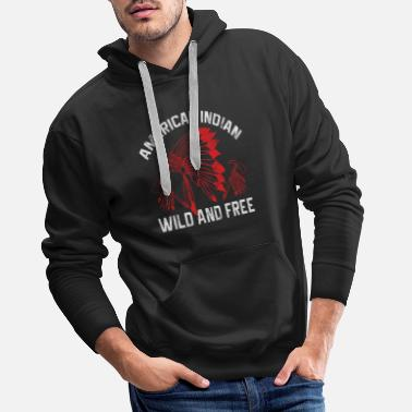 American Indian Indians - American Indian Wild And Free - Men's Premium Hoodie