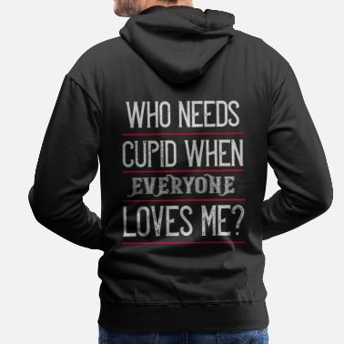 Amore Who needs cupid when everyone loves me - Männer Premium Hoodie