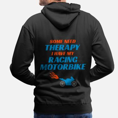 Some need therapy I have my racing motorbike - Männer Premium Hoodie