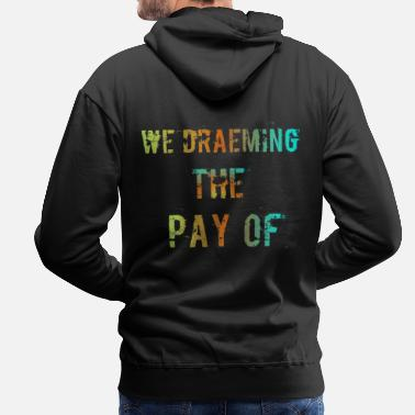 Pay The Pay of - Men's Premium Hoodie