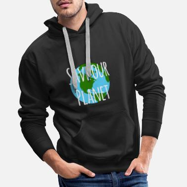 Save The Planet save the planet - Männer Premium Hoodie
