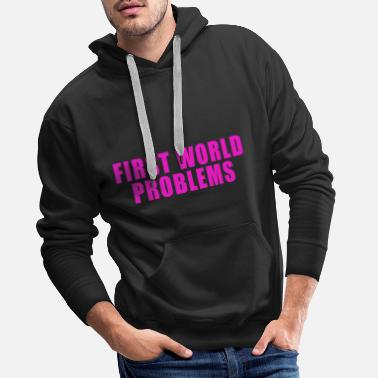 First World Problems FIRST WORLD PROBLEMS GIFT LUXURY PROBLEM LUXURY - Men's Premium Hoodie