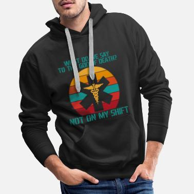 Notarzt What do we say to the god of death not on my shift - Männer Premium Hoodie