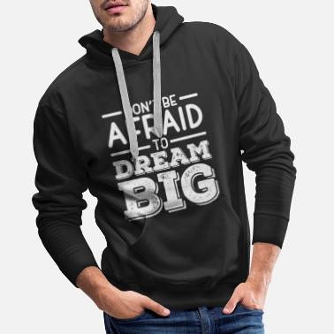 Do not Be Afraid To Dream Big - Men's Premium Hoodie
