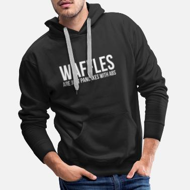 Funny Waffles Are Just Like Pancakes With Abs Food - Men's Premium Hoodie