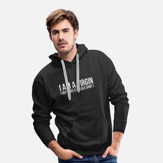 Mummy Hoodies & Sweatshirts - I Am A Virgin (But This Is An Old design) - Men's Premium Hoodie black