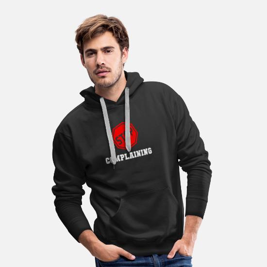 Success Hoodies & Sweatshirts - Stop Complaining - Men's Premium Hoodie black