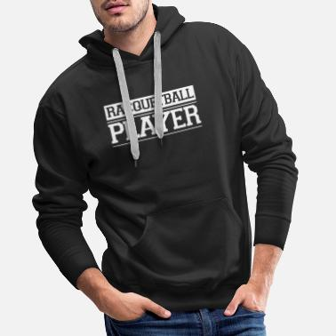 School Club Team Team Racquetball Racquetballer Racket Player - Men's Premium Hoodie
