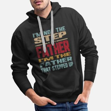 Step Father Vintage I'm Not The Step Father Stepped Up - Men's Premium Hoodie